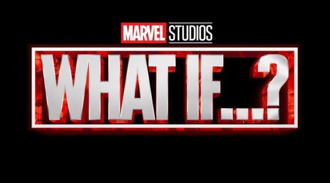 Marvel What If, un episodio per ogni film del Marvel Cinematic Universe